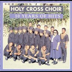 Holy Cross Choir - 10 Years Of Hits (CD)