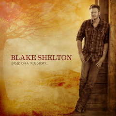 Shelton, Blake - Based On A True Story (CD)