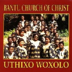 Bantu Church Of Christ - Uthixo Woxolo (CD)