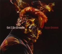 Euge Groove - Got 2 Be Groovin' (CD)