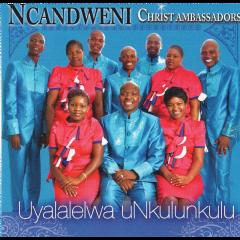 Ncandweni Christ Ambassadors - Uyalalelwa Unkulunkulu (CD)