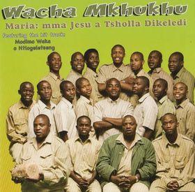 Wacha Mkhukhu - Maria-Mma Jesu A Tsholla Dikiledi (DVD)