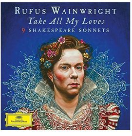 Rufus Wainwright - Take All My Loves - Shakespeare Sonnets (CD)